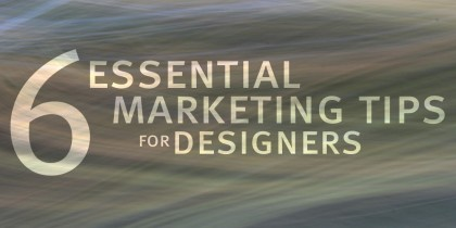 6 Essential Marketing Tips for Designers