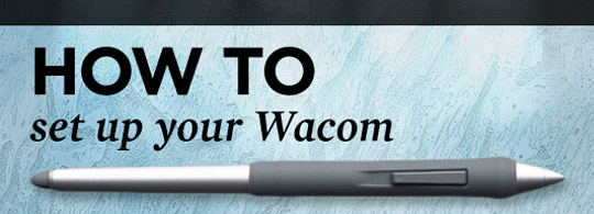 How to Set up Your Wacom for Awesome Results
