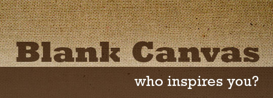 Blank Canvas: Who Inspires You?