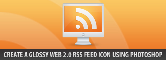 Create a Glossy RSS Feed Icon using Photoshop