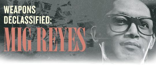 Weapons Declassified: Mig Reyes