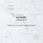 Go Media Podcast – Episode 17: Advice for a Graphic Design Student