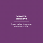 Go Media Podcast – Episode 18: What We're Thankful For in 2013