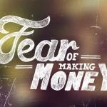 Fear of Making Money