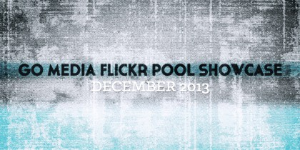 Go Media Flickr Pool Showcase - December 2013