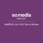 Go Media Podcast – Episode 20: Our 2013 Year in Review