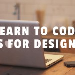 Learn to Code: Tips for Designers (Part 2 of 2)