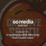 Go Media Podcast – Episode 23: A Conversation with Mike Jones from CreativeSouth.com