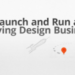 How to Launch and Run a Thriving Design Business