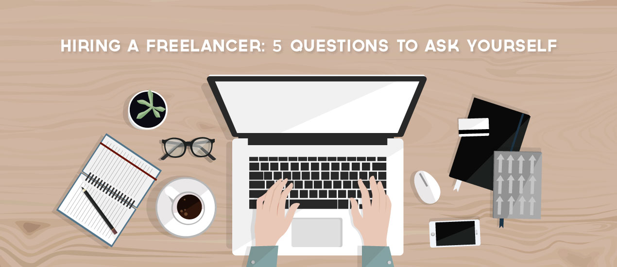 Questions to ask yourself when hiring a freelancer