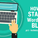 How to Start a WordPress Blog: Part 1 – Technical Requirements