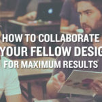 How to Collaborate with Your Fellow Designers for Maximum Results