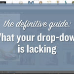 The Definitive Guide: What Your Dropdown Menu Is Lacking