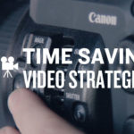 5 Time Saving Video Strategies