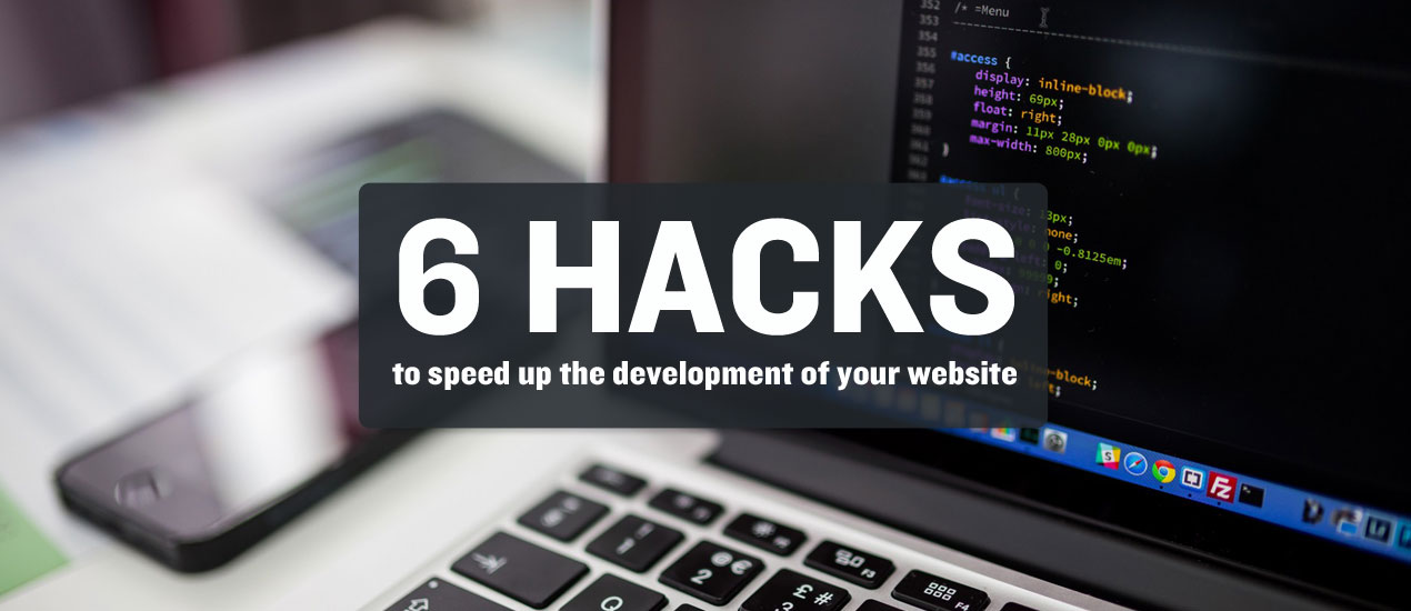 Hacks to Speed Up The Development of Your Website