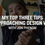 3 Tips to Approaching Design Work with Jon Phenom