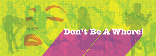 Don't be a design whore.