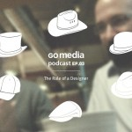 Go Media Podcast – Episode 3: The Role of a Designer