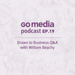 Go Media Podcast – Episode 19: Drawn to Business Q&A With Bill Beachy
