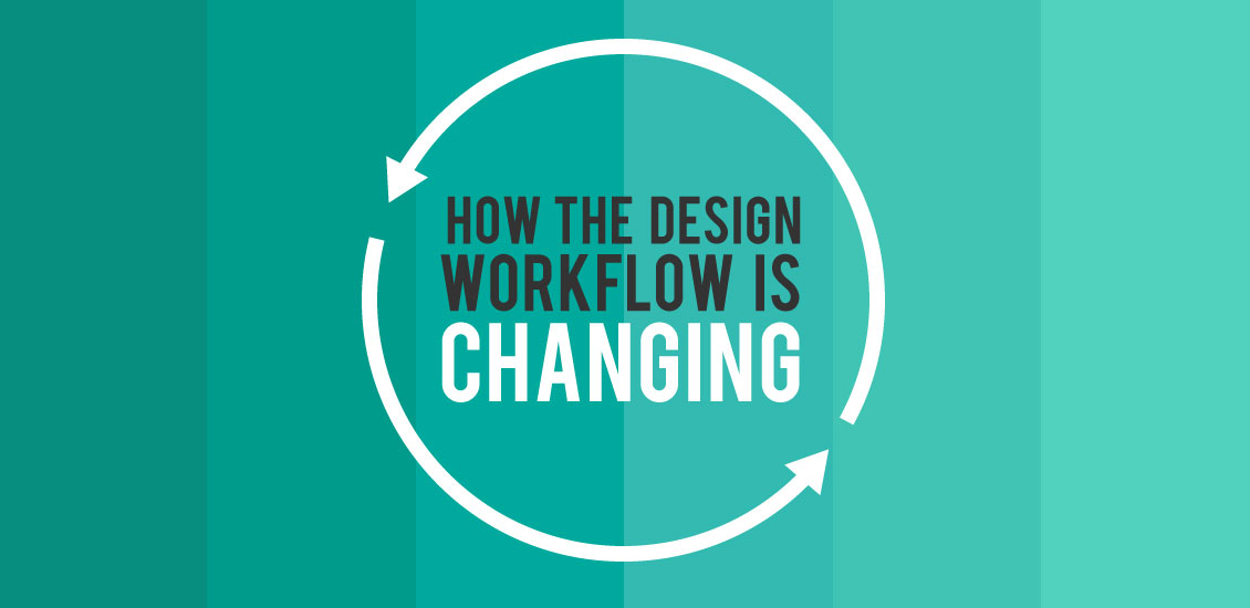 how the design workflow is changing go media creativity at work
