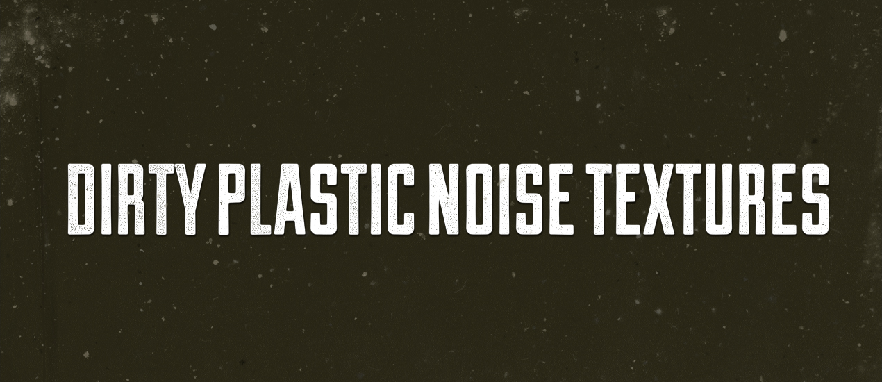 Introducing the Dirty Plastic Noise Texture Pack