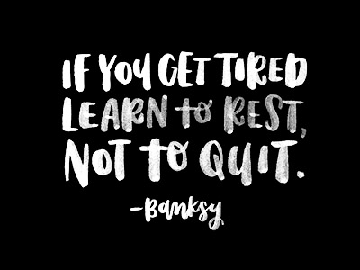 Learn to Rest, Not to Quit. by Madeline Simon