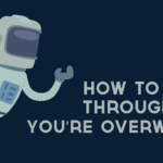 How to Power Through When You're Overwhelmed