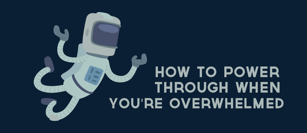 what to do when you're overwhelmed