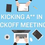 Kicking A** in Kickoff Meetings