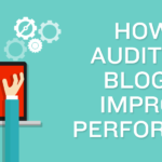 How to Audit Your Blog for Improved Performance