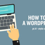 How to Start a WordPress Blog: Part 4 – Style Considerations