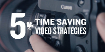 Video Production Strategies: Time Saving Tips and Tricks
