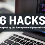 6 Hacks to Speed Up The Development of Your Website