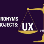 Industry Acronyms & Digital Projects: UX versus UI