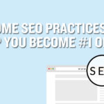 Awesome Local SEO Practices that will Help You Become #1 on Google