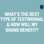 What's the Best Type of Testimonial and How Will My Brand Benefit?