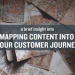 A Brief Insight into Mapping Content into Your Customer Journey