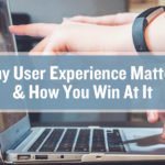 Why User Experience Matters and How You Win at It