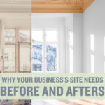 Why Your Business's Site Needs Before and Afters