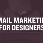 Email Marketing for Designers: Getting Started Tips