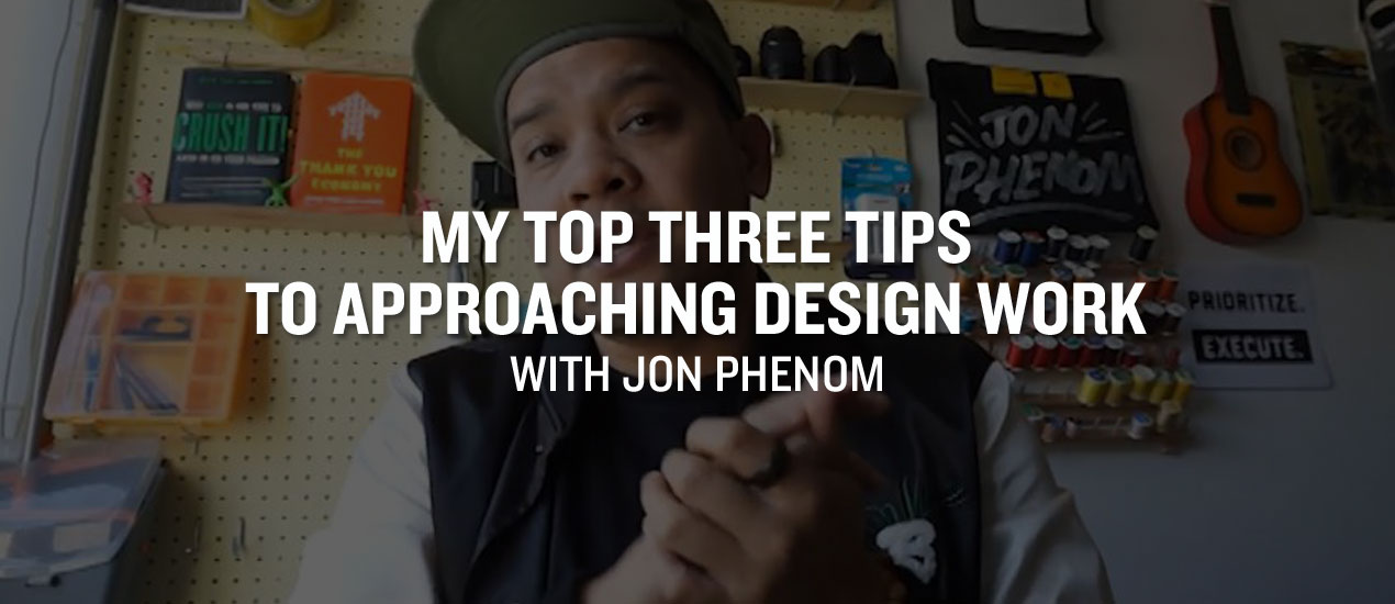 Approaching Your Design work with Jon Phenom