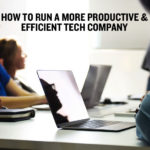 How to Run a More Productive and Efficient Tech Company