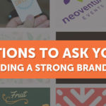 3 Questions to Ask Yourself When Building a Strong Brand Presence