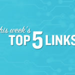 This Week's Top Five Links (7/6/2018)
