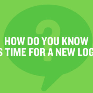 How to Know It Is Time for a New Logo