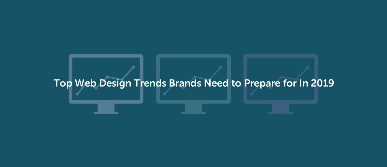 Top Web Design Trends Brands Need To Prepare For In 2019 Go Media Creativity At Work