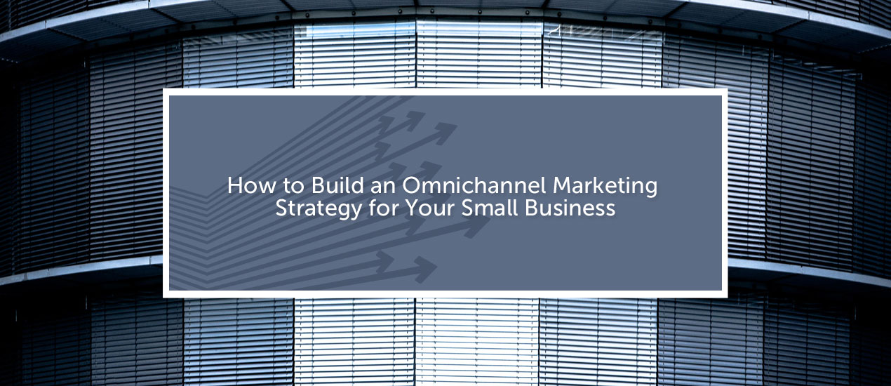 Omnichannel Marketing Strategy for Small Businesses